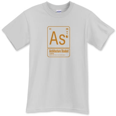 Periodic table architecture student t shirt life of an for Architecture student t shirts