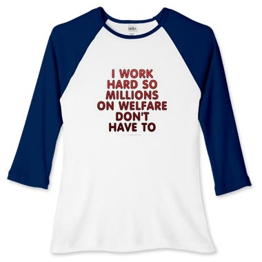 'I work hard so millions on welfare don't have to' merchandise on Printfection