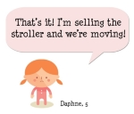 That's it! I'm selling the stroller and we're moving!