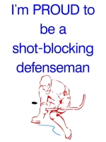 If you are one of the crazy, but valuable, defensemen who put their body on the line for the team, then this t-shirt or sweatshirt if just for you.