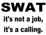 Swat, is not for the faint of heart. Swat t-shirts.