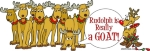 Hilarious version of Rudolph the red-nosed reindeer- but when the other reindeer find out the secret- that Rudolph is Really a GOAT! They tie him up in the Christmas tree lights. A GetYerGoat™ Original