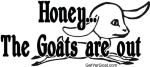 Funny goat  t-shirts and hilarious goat gifts. Honey, The goats are out. Now  That sounds about right- this makes a great goat lovers gift.