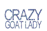 Crazy Goat Lady says it all-  You been called it - may as well wear it too. Makes a great gift for the goat lover in the family.