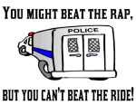 YOu might beat the rap, but if you get arrested, you can't beat the ride to jail. Funny police sayings on t-shirts. Funny police quotes on t-shirts.