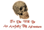 To Die Will Be An Awfully Big Adventure