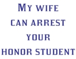 Funny police phrases and sayings on t-shirts and more. Funny police shirts, law enforcement humor shirts, funny sheriff shirs, funny police mom shirts, funny police wife shirts.