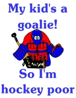 If you have a child who is a goalie then there is a good chance you are hockey poor. This designs explains why.