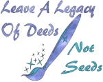 "A paintbrush symbolizes the works of art you'll have time to create if you remain child-free. ""Leave a legacy of deeds not seeds."" Wonderful way to spread the word that there are more ways to be remembered than breeding."