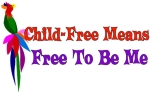 "Brightly colored bird and words ""Child-Free means free to be me"" gets the message across that choosing a child-free lifestyle has benefits those who breed give up for the rest of their lives."