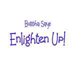 Buddha taught that the goal of Buddhism and daily existence was enlightenment. Remind the world of that Buddhist reality. Enlighten Up!  Get some great Buddhist gifts at Buddha's Gifts.