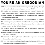 You may LIVE in Oregon, you may BE from Oregon, but only if you understand these 10 signs are you a TRUE Oregonian. read them and laugh, but they're factual. Oregon rules!