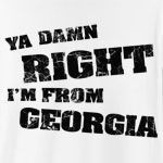 "You're no nonsense, straight forward, no messing - just like Georgia. Design features distressed text and 100% extra free attitude. ""Am I from Georgia? Ya Damn Right I'm From Georgia!"""