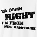 "You're no nonsense, straight forward, no messing - just like New Hampshire. Design features distressed text and 100% extra free attitude. ""Am I from New Hampshire? Ya Damn Right I'm From New Hampshire!"""