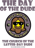 The Day of the Dude is Dudeism's high holy holiday, and takes place on March 6th. But in truth, since the Dude takes every day as a holiday, every day is The Day of the Dude.