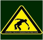 Caution: this is a moderation-free zone.