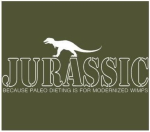 Jurassic: because Paleo dieting is for modernized wimps.