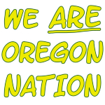 O Nation... Oregon Nation... Duck Nation... Oregon Duck Nation... We ARE Oregon Nation!