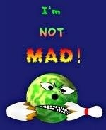 "This colorful, satirical bowling shirt design shows an angry bowling ball next to a broken bowling pin. The caption says: ""I'm NOT MAD!"" The rising heat colors in the words suggest otherwise."