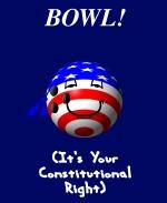 "This comical stars and stripes bowling t-shirt and mug design shows a smiling bowling ball comical decked out in red, white and blue. The caption says: ""BOWL! (It's Your Constitutional Right)."""