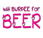 will Burpee for Beer (hearts)