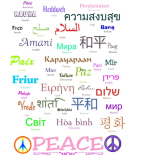 Peace means the same in all languages. It's the freedom from fear, freedom from want, freedom to be happy. This Peace gift design shows the word in 35 different languages. Get great Buddhist gifts at Buddha's Gifts.