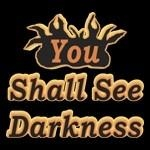 2012: You Shall See Darkness Tee