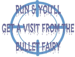 "Funny police humor design that includes a target and the words, ""Run and you'll get a visit from the bullet fairy"". Great gift for the police officer in your life."