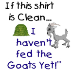 Funny goat t-shirt  with a cute cartoon goat looking at his hay stack. He won't be happy if your goat t-shirt is clean - I promise you so it better be dirty. If this Shirt is clean I haven't fed the Goats yet.