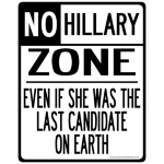 Go ahead, be honest!  You wouldn't vote for Hillary Clinton if she was the last candidate on Earth!
