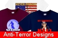 Turn heads and send a message to terrorists with any of our great anti-terrorism designs on a variety of clothing and apparel!