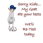 Billy Goat holds the test paper in his mouth and the fun is when the students read that they are going to be tested again because - Sorry kids- my Goat Ate your Tests, We'll re-test today. Teacher T-shirts with goat humor.