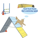 "You hear it at every agility trial - the handler ""reminds"" the dog to touch that contact zone by repeating ""touch touch touch"" One of the quirks of dog agility shown on tee shirts, tanks tops and sweatshirts."