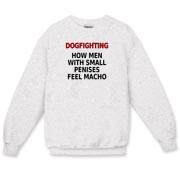 Let this anti-dogfighting, anti-Michael Vick merchandise express your feelings: Dogfighting. How men with small penises feel macho.