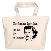 Grammar Lady says: say no chat-speak! Grammar Lady wants you to remember that whatever you call it: chatspeak, textspeak, netspeak...it's a grammar nightmare! rly. Simple single color design with text and face.