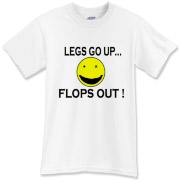 Legs Go Up - Flops Out ! T-Shirt