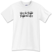 Live to Train, Train to Live T-Shirt