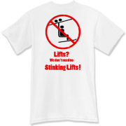 we don't need no stinking lifts! T-Shirt
