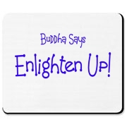 Buddha taught that the goal of Buddhism and daily existence was enlightenment. Remind the world of that Buddhist reality. Enlighten Up!  Get some great gifts and shirts for Buddhists at Buddha's Gifts.