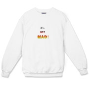 This zany anger crewneck sweatshirt says: I'm NOT MAD! Color and font are used to build to an angry pitch.