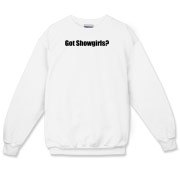 Got Showgirls? Crewneck Sweatshirt