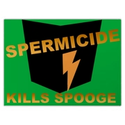 Kills Spooge Dead! Stop 'em before they even get started!!