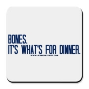 Bones.  It's what's for dinner. Cork Bottom Coaste
