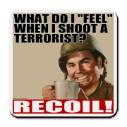 What do soldiers feel when they shoot a terrorist?  Only recoil ... only recoil.