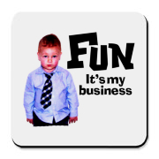 FUN It's my business. Cute kid with a saying that applies to all kids, and those adults that continue on.