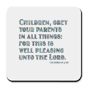 Children obey your parents in all things: for this is well pleasing unto the Lord.---