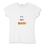 This women's comical fitted baby rib tee says: I'm NOT MAD! The words grow bigger (louder) and hotter in a crescendo.