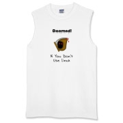 This witty Linux sleeveless t-shirt says: Doomed If You Don't Use Linux. For emphasis it has an ominous image of the grim reaper.