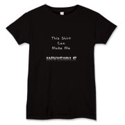 This women's witty gag t-shirt says: This Shirt Can Make Me INVISIBLE. The word INVISIBLE appears to be fading into transparency on any color shirt.