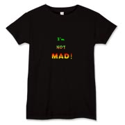 This lady's witty anger t-shirt says: I'm NOT MAD! Color and font are used to build to an angry pitch.